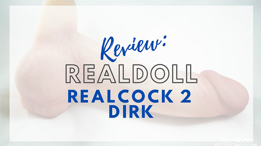RealDoll RealCock 2 Dirk Review by Miss Ruby Reviews