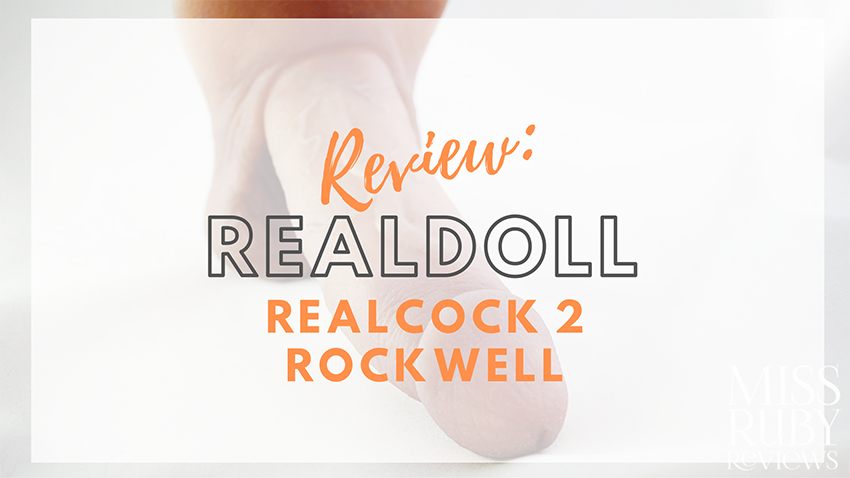 RealDoll RealCock 2 Rockwell Review by Miss Ruby Reviews
