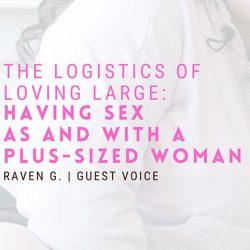 Raven G Logistics of Loving Large